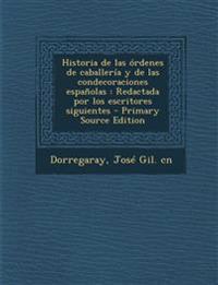 Historia de Las Ordenes de Caballeria y de Las Condecoraciones Espanolas: Redactada Por Los Escritores Siguientes