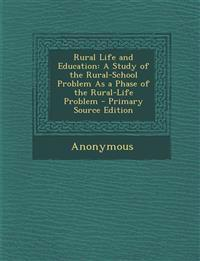 Rural Life and Education: A Study of the Rural-School Problem as a Phase of the Rural-Life Problem - Primary Source Edition