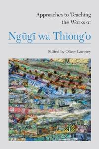 Approaches to Teaching the Works of Ngugi Wa Thiong'o