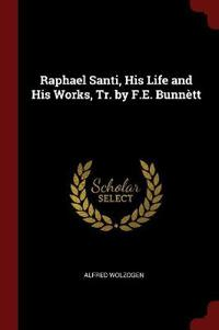 Raphael Santi, His Life and His Works, Tr. by F.E. Bunnett