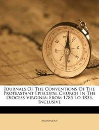 Journals Of The Conventions Of The Proteastant Episcopal Church In The Diocess Virginia: From 1785 To 1835, Inclusive