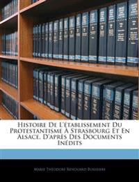 Histoire De L'établissement Du Protestantisme À Strasbourg Et En Alsace, D'après Des Documents Inédits