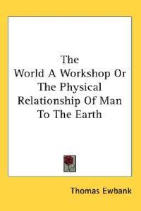 The World a Workshop or the Physical Relationship of Man to the Earth