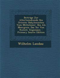 Beiträge Zur Altertumskunde Des Orients: Babylonisches Vom Mittelmeer. Bes Als Meergreis. Das Tor Von Rumeli. Engonasin - Primary Source Edition