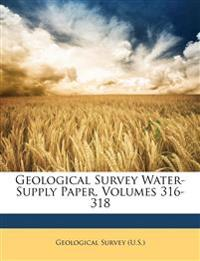 Geological Survey Water-Supply Paper, Volumes 316-318