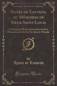 Agnes de Lauvens, Ou Memoires de Soeur Saint-Louis