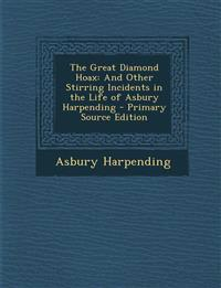 The Great Diamond Hoax: And Other Stirring Incidents in the Life of Asbury Harpending