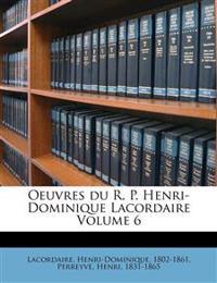 Oeuvres du R. P. Henri-Dominique Lacordaire Volume 6
