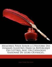 Memoires Pour Servir A L'Histoire Des Hommes Illustres Dans La Republique Des Lettres: Avec Un Catalogue Raisonn de Leurs Ouvrages..