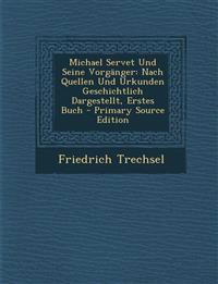 Michael Servet Und Seine Vorgänger: Nach Quellen Und Urkunden Geschichtlich Dargestellt, Erstes Buch - Primary Source Edition