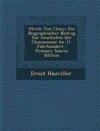 Ulrich Von Cluny: Ein Biographischer Beitrag Zur Geschichte Der Cluniacenser Im 11. Jahrhundert