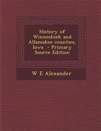 History of Winneshiek and Allamakee Counties, Iowa - Primary Source Edition