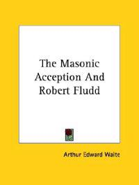 The Masonic Acception and Robert Fludd