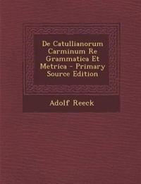 de Catullianorum Carminum Re Grammatica Et Metrica