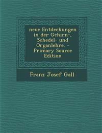 Neue Entdeckungen in Der Gehirn-, Schedel- Und Organlehre. - Primary Source Edition