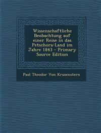 Wissenschaftliche Beobachtung Auf Einer Reise in Das Petschora-Land Im Jahre 1843 - Primary Source Edition