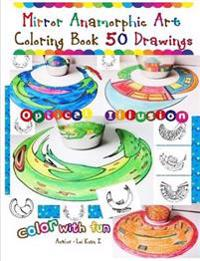 Mirror Anamorphic Art - Coloring Book (50 Drawings)