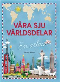 Våra sju världsdelar: en atlas