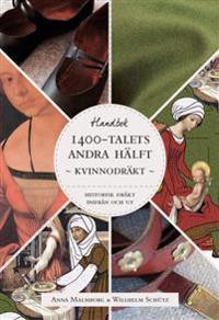 Historisk dräkt - inifrån och ut: Kvinnodräkten under 1400-talets andra hälft