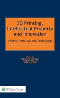 3D Printing, Intellectual Property and Innovation