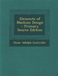 Elements of Machine Design - Primary Source Edition