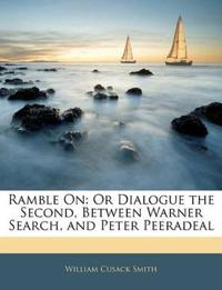 Ramble On: Or Dialogue the Second, Between Warner Search, and Peter Peeradeal