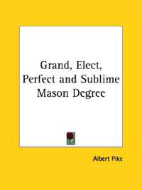 Grand, Elect, Perfect and Sublime Mason Degree