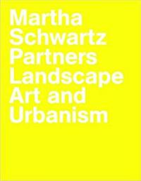 Martha Schwartz Partners: Landscape Art and Urbanism