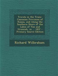 Travels in the Trans-Caucasian Provinces of Russia, and Along the Southern Shore of the Lakes of Van and Urumiah, in ... 1837