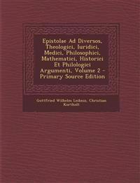 Epistolae Ad Diversos, Theologici, Iuridici, Medici, Philosophici, Mathematici, Historici Et Philologici Argumenti, Volume 2 - Primary Source Edition