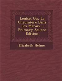Louise; Ou, La Chaumière Dans Les Marais