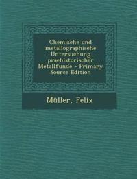 Chemische Und Metallographische Untersuchung Praehistorischer Metallfunde - Primary Source Edition