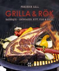 Grilla & Rök : barbeque - grönsaker, kött, fisk & fågel