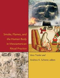 Smoke, Flames, and the Human Body in Mesoamerican Ritual Practice