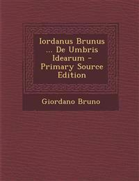 Iordanus Brunus ... De Umbris Idearum - Primary Source Edition