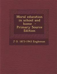 Moral Education in School and Home - Primary Source Edition