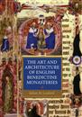 The Art and Architecture of English Benedictine Monasteries, 1300-1540