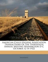 American Child Hygiene Association Transactions Of The Thirteenth Annual Meeting Washington D C October 12 14 1922