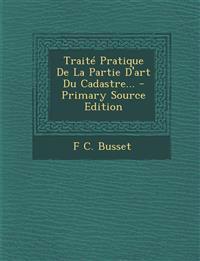 Traité Pratique De La Partie D'art Du Cadastre... - Primary Source Edition
