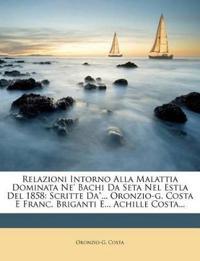 """Relazioni Intorno Alla Malattia Dominata Ne' Bachi Da Seta Nel Estla Del 1858: Scritte Da""""... Oronzio-g. Costa E Franc. Briganti E... Achille Costa..."""
