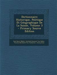 Dictionnaire Historique, Politique Et Géographique De La Suisse, Volume 3