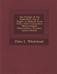 The Climate of the Undercliff, Isle of Wight: As Deduced from Forty Years' Consecutive Meteorological Observations