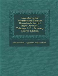 Inventaris Der Verzameling Kaarten Berustende in Het Rijks-Archief, Volumes 1-2 - Primary Source Edition