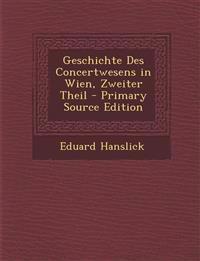 Geschichte Des Concertwesens in Wien, Zweiter Theil - Primary Source Edition