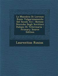 La Mascalcia Di Lorenzo Rusio Volgarizzamento Del Secolo Xiv.: Notizie Storiche Degli Scrittori Italiani Di Veterinaria - Primary Source Edition