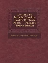 L'Enfant Du Miracle: Comedi-Bouffe En Trois Actes... - Primary Source Edition