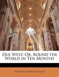 Due West: Or, Round the World in Ten Months