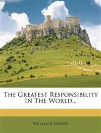The Greatest Responsibility In The World...