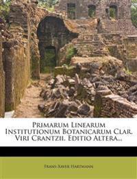 Primarum Linearum Institutionum Botanicarum Clar. Viri Crantzii. Editio Altera...