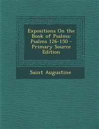 Expositions On the Book of Psalms: Psalms 126-150